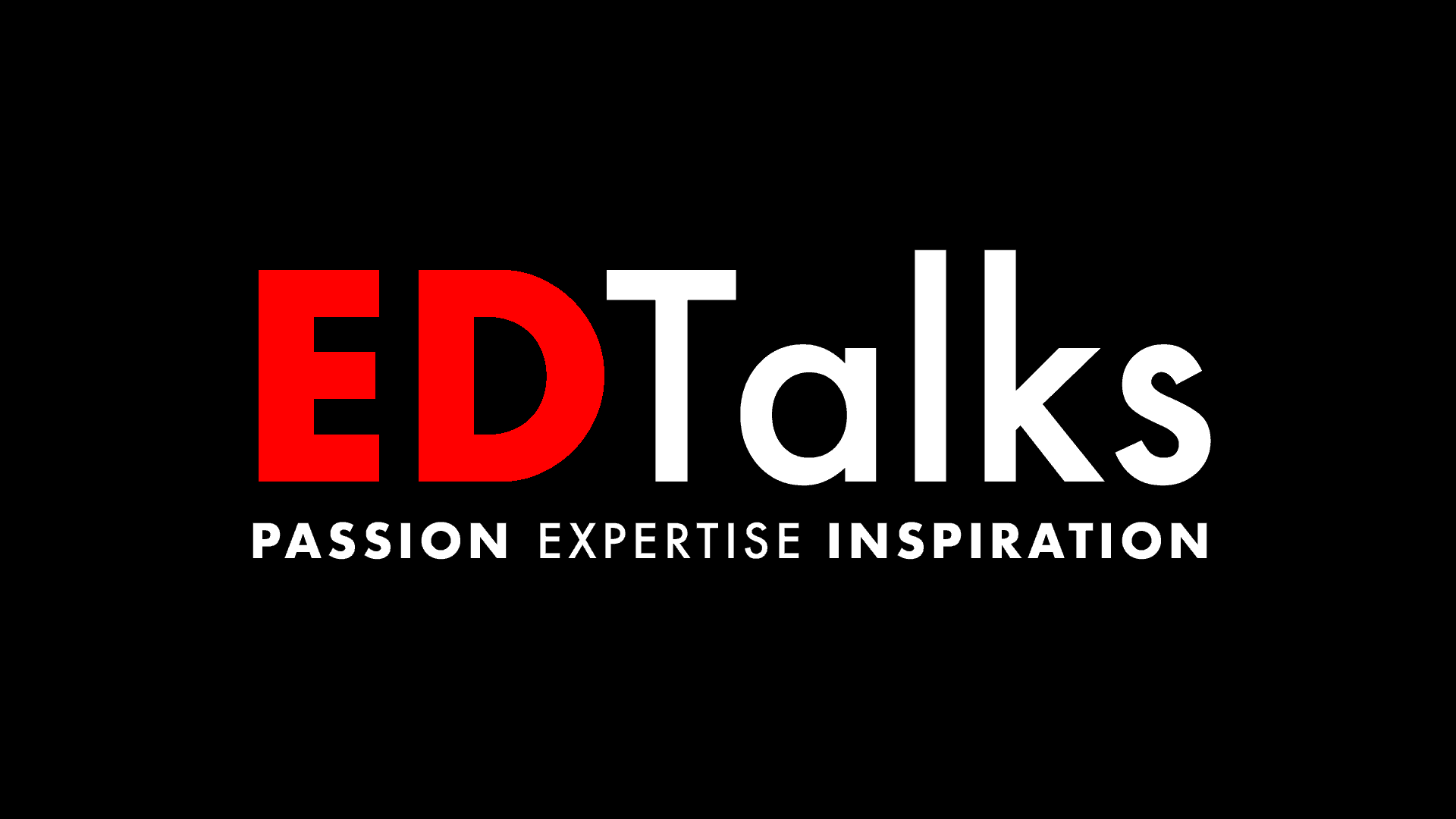 EDTalks - Passion, Expertise, Inspiration